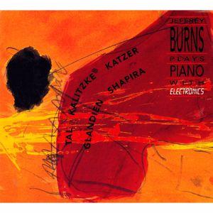 Jeffrey Burns: Jeffrey Burns Plays Piano with Electronics