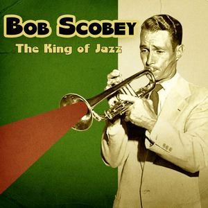 Bob Scobey: The King of Jazz (Remastered)