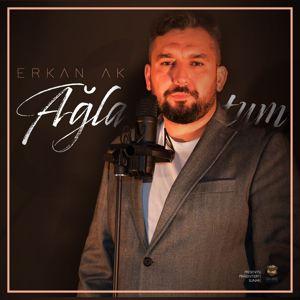Erkan Ak: Ağla Dostum