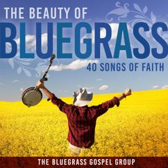 The Bluegrass Gospel Group: The Beauty Of Bluegrass: 40 Songs of Faith