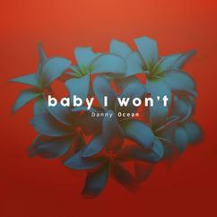 Danny Ocean: Baby I Won't