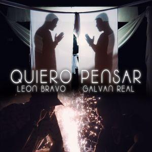 León Bravo, Galvan Real: Quiero Pensar