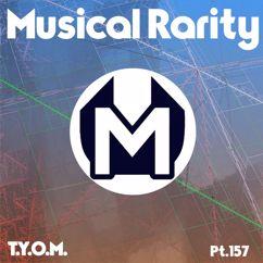 T.Y.O.M.: Musical Rarity Pt.157