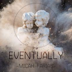 Micah Farias: Eventually