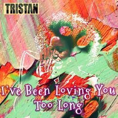 Tristan: I've Been Loving You Too Long
