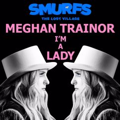 Meghan Trainor: I'm a Lady (From the motion picture SMURFS: THE LOST VILLAGE)
