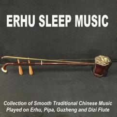 Erhu Sleep Music: Erhu Sleep Music (Collection of Smooth Traditional Chinese Music Played on Erhu, Pipa, Guzheng and Dizi Flute)