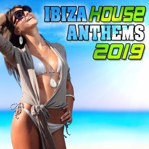 Various Artists: Ibiza House Anthems 2019