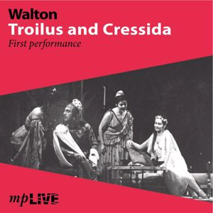 Sir William Walton, Royal Opera House Chorus, Covent Garden, Charles Taylor & Sir Malcolm Sargent: Walton, Troilus and Cressida First Performance