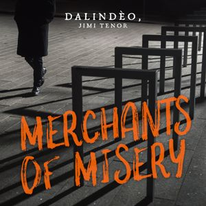 Dalindèo, Jimi Tenor: Merchants of Misery (feat. Jimi Tenor)