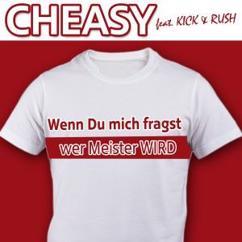 Cheasy feat. Kick & Rush: Wenn Du mich fragst wer Meister wird