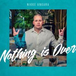 Nikke Ankara: Nothing Is Over (Vain Elämää Kausi 6)