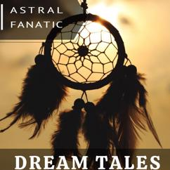 Astral Fanatic: Dream Tales
