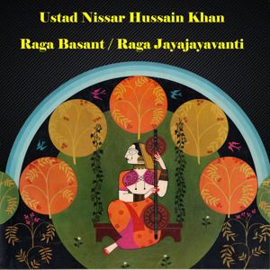 Ustad Nissar Hussain Khan: Raga Basant, Raga Jayajayavanti