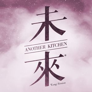 Another Kitchen: The Future (Long Version)