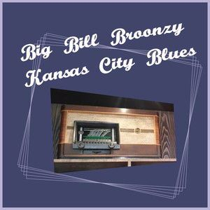 Big Bill Broonzy: Kansas City Blues