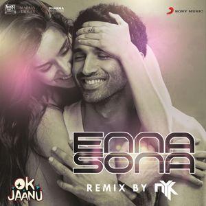 """A.R. Rahman, Arijit Singh, DJ NYK: Enna Sona (Remix By DJ NYK) [From """"OK Jaanu""""]"""