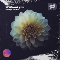 George Munro: Without you