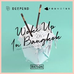 Deepend & YOUNOTUS feat. Martin Gallop: Woke up in Bangkok