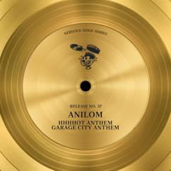 Anilom: Hhhhot Anthem / Garage City Anthem