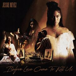 Jessie Reyez: BEFORE LOVE CAME TO KILL US (Deluxe)
