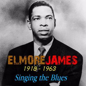 Elmore James: Singing the Blues