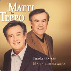 Matti ja Teppo: Mä en periksi anna
