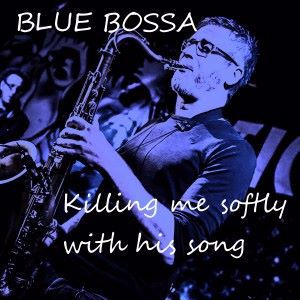 BLUE BOSSA: Killing Me Softly with This Song