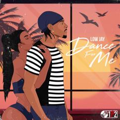Low Jay: Dance For Me