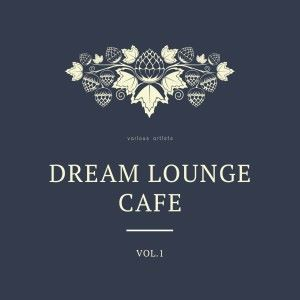 Various Artists: Dream Lounge Cafe, Vol. 1