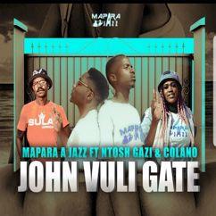 Mapara A Jazz: John Vuli Gate (feat. Ntosh Gazi & Colano)