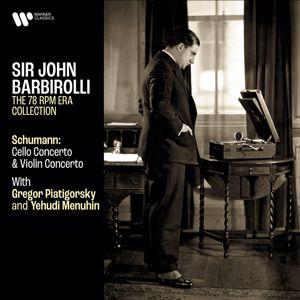 Gregor Piatigorsky, Yehudi Menuhin & Sir John Barbirolli: Schumann: Cello Concerto & Violin Concerto