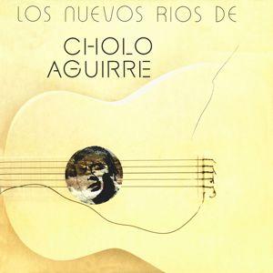 Cholo Aguirre: Los nuevos ríos de Cholo Aguirre