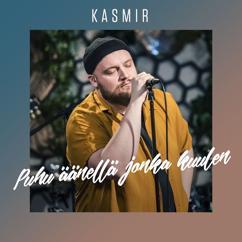 Kasmir: Puhu Äänellä Jonka Kuulen