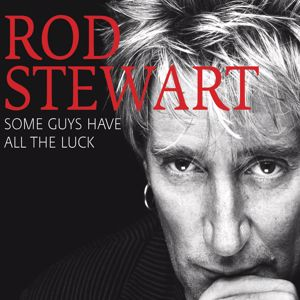 Rod Stewart: Some Guys Have All The Luck (Standard) (Int'l Version)
