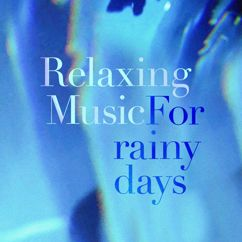Relaxing Music: Relaxing Music For Rainy Days