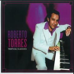Roberto Torres: Tropical Classics: Roberto Torres