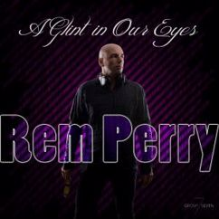 Rem Perry: A Glint in Our Eyes