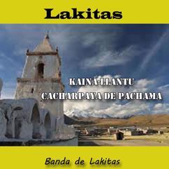 Banda de Lakitas: Lakitas, Kaina Llantu, Cacharpaya de Pachama