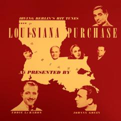 "Johnny Green and His Orchestra: Irving Berlin's Hit Tunes from Louisiana Purchase(From the Musical ""Louisiana Purchase"")"