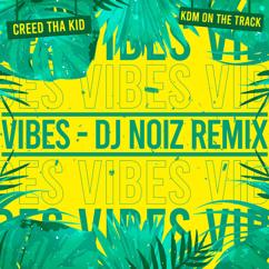 Creed Tha Kid, KDM on the Track: Vibes (feat. KDM on the Track) (DJ Noiz Remix)