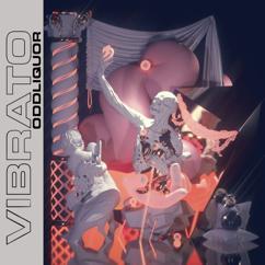 ODDLIQUOR: Vibrato