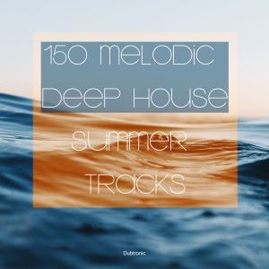 Various Artists: 150 Melodic Deep House Summer Tracks