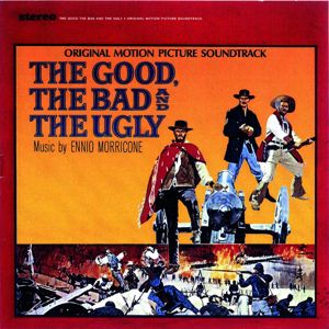 Ennio Morricone: The Good, The Bad & The Ugly (Original Motion Picture Soundtrack)