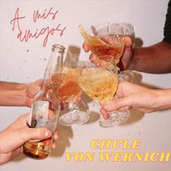 Chule Von Wernich: A Mis Amigos