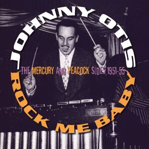 Johnny Otis: Rock Me Baby: The Mercury And Peacock Sides (1951-55)