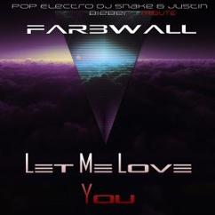 Farbwall: Let Me Love You