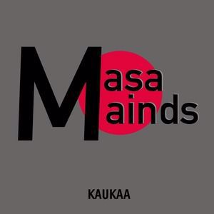 Masa Mainds: Kaukaa