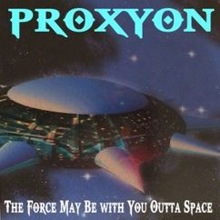 Proxyon: The Force May Be with You Outta Space