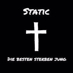 Static: Die Besten sterben jung